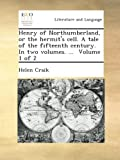 Henry of Northumberland, or the hermit's cell. A tale of the fifteenth century. In two volumes. ...  Volume 1 of 2