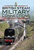 British Steam Military Connections: Southern Railway, Great Western Railway and British Railways - Steam Locomotives