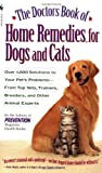 The Doctors Book of Home Remedies for Dogs and Cats: Over 1,000 Solutions to Your Pet's Problems - From Top Vets, Trainers, Breeders, and Other Animal Experts (0553577816) by Prevention Magazine Editors