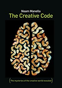 The Creative Code: The Mysteries Of The Creative World Revealed by Noam Manella ebook deal