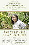 img - for The Sweetness of a Simple Life: Tips for Healthier, Happier and Kinder Living from a Visionary Natural Scientist book / textbook / text book