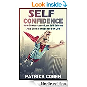 Self Confidence - How To Overcome Low Self Esteem And Build Confidence For Life (Self Confidence, Self Esteem, Anxiety, Depression)