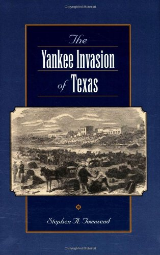 The Yankee Invasion of Texas (Canseco-Keck History Series): Stephen A. Townsend: 9781585444878: Amazon.com: Books