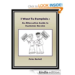 FREE KINDLE BOOK: I Want To Complain : An Alternative Guide To Customer Service