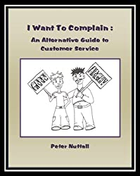 I Want To Complain : An Alternative Guide To Customer Service