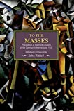 img - for To the Masses: Proceedings of the Third Congress of the Communist International, 1921 (Historical Materialism Book) book / textbook / text book