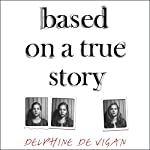 Based on a True Story | Delphine de Vigan