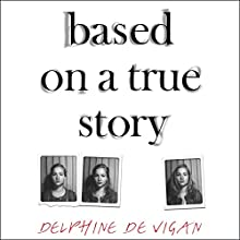 Based on a True Story Audiobook by Delphine de Vigan Narrated by Katy Sobey