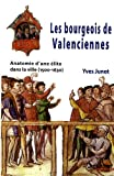 Les bourgeois de Valenciennes : Anatomie d'une lite dans la ville (1500-1630)