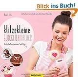 Klitzekleine Gl�cklichmacher: Die besten Rezepte meines Food-Blogs