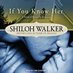If You Know Her: Ash Trilogy Series, Book 3 (       UNABRIDGED) by Shiloh Walker Narrated by Cris Dukehart