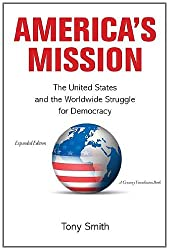 America's Mission: The United States and the Worldwide Struggle for Democracy (Expanded Edition) (Princeton Studies in International History and Politics)