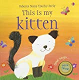 This Is My Kitten [With Kitten Sounds] (Noisy Touchy-Feely Board Books) Felicity Brooks