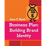 Business Plan: Building Brand Identity (Business Plans (Jess C Scott) Book 1) ~ Jess C Scott