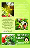 Organic Salad Greens: A Quick Guide to Making Organic Salad Greens That Help Fight Breast Cancer, Reduce Risk of Diabetes and Protect Your Heart
