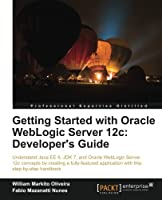 Getting Started with Oracle WebLogic Server 12c: Developer's Guide Front Cover