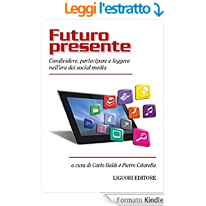 Futuro presente: Condividere, partecipare e leggere nell'era dei social media a cura di Carlo Baldi e Pietro Citarella