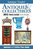 Antique Trader Antiques & Collectibles Price Guide 2013 (Antique Traders Antiques & Collectibles Price Guide)
