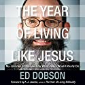 The Year of Living like Jesus: My Journey of Discovering What Jesus Would Really Do Audiobook by Edward G. Dobson Narrated by Tom Schiff, Ed Dobson