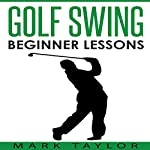 Golf Swing: Beginner Lessons | Mark Taylor
