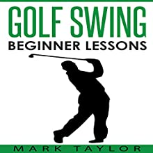 Golf Swing: Beginner Lessons Audiobook by Mark Taylor Narrated by Forris Day Jr