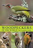 Woodpeckers of the World: The Complete Guide (Helm Photographic Guides)