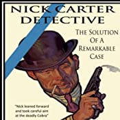 The Solution Of A Remarkable Case: Nick Carter Detective Library, Book 1 | Nicholas Carter