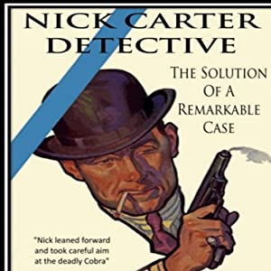 The Solution Of A Remarkable Case: Nick Carter Detective Library, Book 1 | [Nicholas Carter]