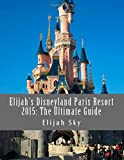 Elijah Sky Elijah's Disneyland Paris Resort 2015: The Ultimate Guide (Elijah's Ultimate Guides)