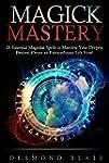 Magick: Magick Mastery: 28 Essential...