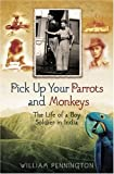 img - for Pick Up Your Parrots and Monkeys: The Life of Boy Soldier in India (Cassell Military Paperbacks) by Pennington, William (2007) Paperback book / textbook / text book