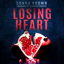 Losing Heart (       UNABRIDGED) by Donna Brown Narrated by Gabrielle Baker