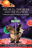 The Bull, the Bear and the Planets : Trading the Financial Markets Using Astrology (English Edition)