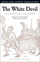 THE WHITE DEVIL: A CRITICAL READER (ARDEN EARLY MODERN DRAMA GUIDES)
