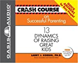 img - for Crash Course on Successful Parenting: 13 Dynamics of Raising Great Kids (Crash Course Series) book / textbook / text book