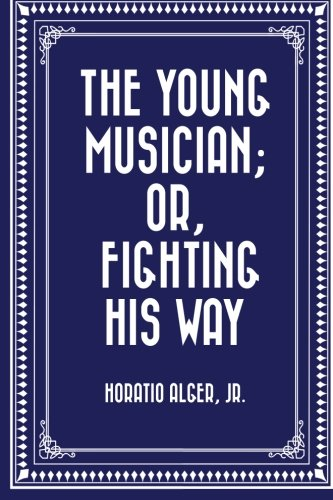 The Young Musician; Or, Fighting His Way