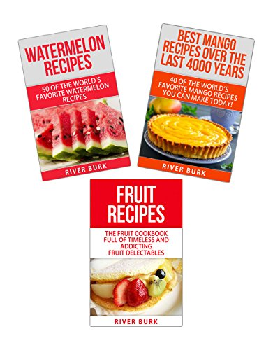 Fruit Recipe Bundle: Watermelon Recipes + The Fruit Cookbook + Best Mango Recipes Over The Last 4000 Years