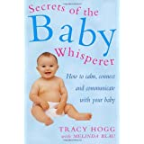 Secrets Of The Baby Whisperer: How to Calm, Connect and Communicate with your Babyby Tracy Hogg