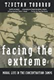 Facing The Extreme: Moral Life in the Concentration Camps (0805042644) by Tzvetan Todorov