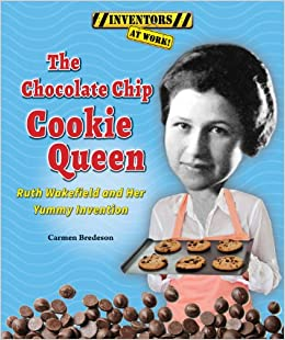 Buy The Chocolate Chip Cookie Queen: Ruth Wakefield and Her Yummy ...
