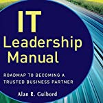 IT Leadership Manual: Roadmap to Becoming a Trusted Business Partner | Alan R. Guibord