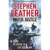 Rough Justice (The 7th Spider Shepherd Thriller) (Spider Shepherd Thrillers)by Stephen Leather