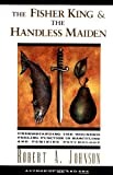 The Fisher King and the Handless Maiden: Understanding the Wounded Feeling Function in Masculine and Feminine Psychology (006250648X) by Robert A. Johnson