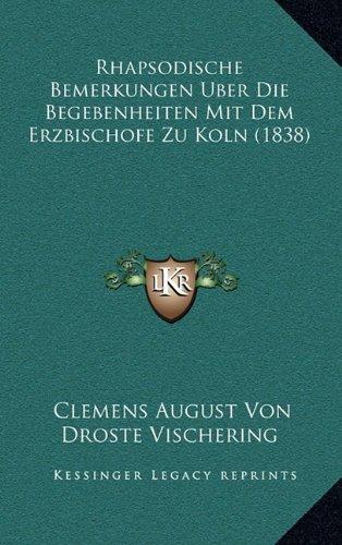 Rhapsodische Bemerkungen Uber Die Begebenheiten Mit Dem Erzbischofe Zu Koln (1838)