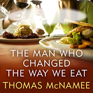 The Man Who Changed the Way We Eat: Craig Claiborne and the American Food Renaissance | [Thomas McNamee]