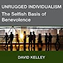 Unrugged Individualism: The Selfish Basis of Benevolence Audiobook by David Kelley Narrated by Scott R. Smith