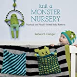 Knit a Monster Nursery: Practical and Playful Knitted Baby Patterns