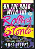 On the Road With the Rolling Stones: 20 Years of Lipstick, Handcuffs and Chemicals (0385193742) by Chet Flippo
