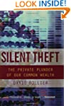 Silent Theft: The Private Plunder of...