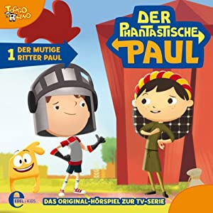 Der mutige Ritter Paul (Der phantastische Paul 1) Hörspiel
